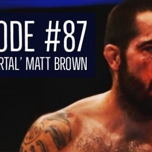 "Episode #87  with UFC Veteran ""The Immortal"" Matt Brown"